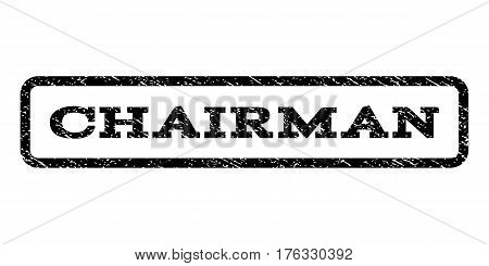 Chairman watermark stamp. Text tag inside rounded rectangle frame with grunge design style. Rubber seal stamp with unclean texture. Vector black ink imprint on a white background.