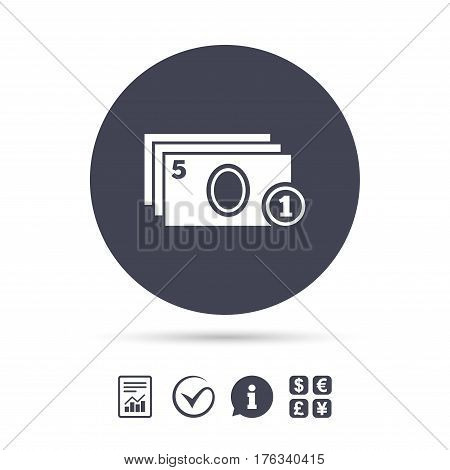 Cash and coin sign icon. Paper money symbol. For cash machines or ATM. Report document, information and check tick icons. Currency exchange. Vector