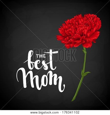 the best mom. Hand drawn brush pen lettering on shalkboard with red carnation. design for holiday greeting card and invitation of the happy mother day birthday and Parents day