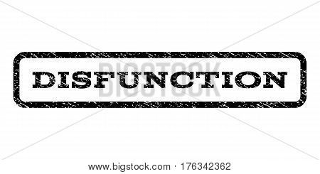 Disfunction watermark stamp. Text caption inside rounded rectangle frame with grunge design style. Rubber seal stamp with unclean texture. Vector black ink imprint on a white background.
