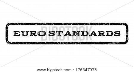 Euro Standards watermark stamp. Text caption inside rounded rectangle frame with grunge design style. Rubber seal stamp with scratched texture. Vector black ink imprint on a white background.