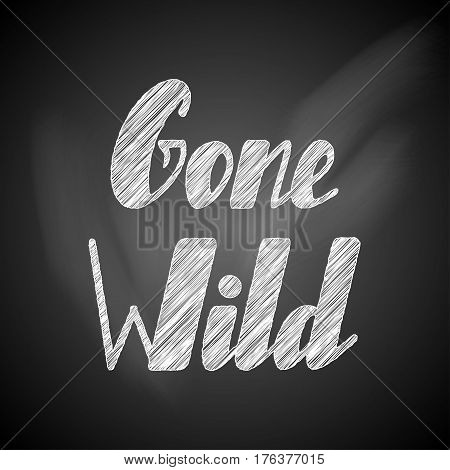 Hand written lettering Gone wild made in vector. Hand drawn card, poster, postcard, t-shirt apparel design. Ink illustration. Modern calligraphy on a chalkboard.