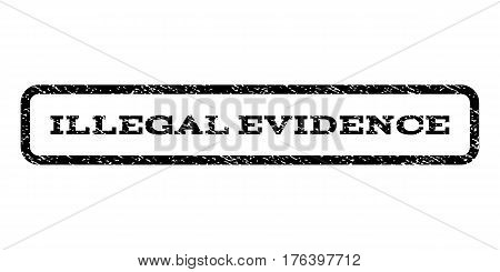 Illegal Evidence watermark stamp. Text caption inside rounded rectangle with grunge design style. Rubber seal stamp with dirty texture. Vector black ink imprint on a white background.
