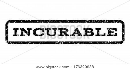 Incurable watermark stamp. Text caption inside rounded rectangle with grunge design style. Rubber seal stamp with dirty texture. Vector black ink imprint on a white background.