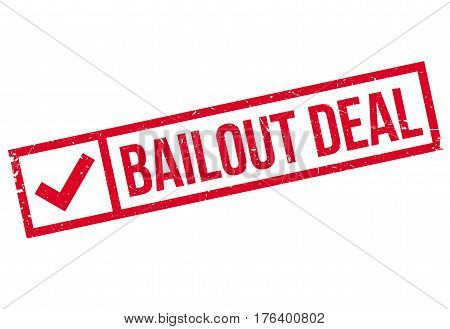 Bailout Deal rubber stamp. Grunge design with dust scratches. Effects can be easily removed for a clean, crisp look. Color is easily changed.