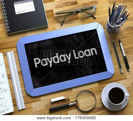 Top View of Office Desk with Stationery and Blue Small Chalkboard with Business Concept - Payday Loan. Payday Loan on Small Chalkboard. 3d Rendering.