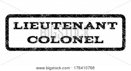 Lieutenant Colonel watermark stamp. Text caption inside rounded rectangle frame with grunge design style. Rubber seal stamp with unclean texture. Vector black ink imprint on a white background.
