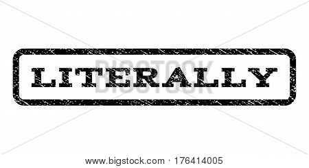 Literally watermark stamp. Text tag inside rounded rectangle with grunge design style. Rubber seal stamp with unclean texture. Vector black ink imprint on a white background.