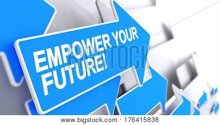 Empower Your Future, Message on Blue Cursor. Empower Your Future - Blue Cursor with a Message Indicates the Direction of Movement. 3D.