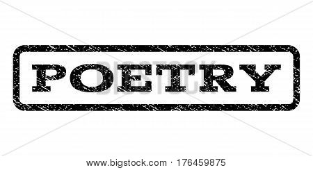 Poetry watermark stamp. Text caption inside rounded rectangle with grunge design style. Rubber seal stamp with dirty texture. Vector black ink imprint on a white background.