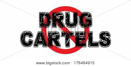 Ban Drug Cartels criminal organizations responsible for bringing illegal drugs into foreign countries for profit.