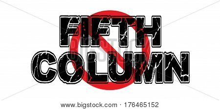 Ban the Fifth Column a subversive group attempting to disrupt peaceful government from within using sabotage disinformation or espionage.