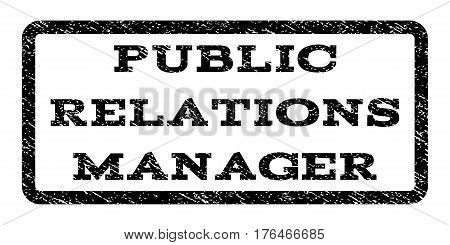 Public Relations Manager watermark stamp. Text tag inside rounded rectangle with grunge design style. Rubber seal stamp with unclean texture. Vector black ink imprint on a white background.