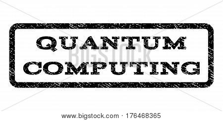 Quantum Computing watermark stamp. Text tag inside rounded rectangle frame with grunge design style. Rubber seal stamp with dust texture. Vector black ink imprint on a white background.