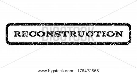 Reconstruction watermark stamp. Text caption inside rounded rectangle with grunge design style. Rubber seal stamp with unclean texture. Vector black ink imprint on a white background.