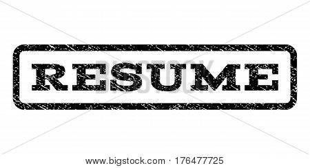 Resume watermark stamp. Text tag inside rounded rectangle with grunge design style. Rubber seal stamp with dust texture. Vector black ink imprint on a white background.