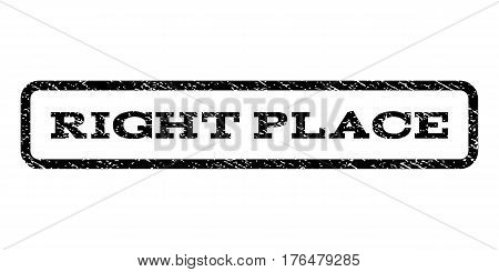 Right Place watermark stamp. Text tag inside rounded rectangle with grunge design style. Rubber seal stamp with unclean texture. Vector black ink imprint on a white background.