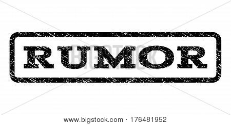 Rumor watermark stamp. Text caption inside rounded rectangle frame with grunge design style. Rubber seal stamp with scratched texture. Vector black ink imprint on a white background.
