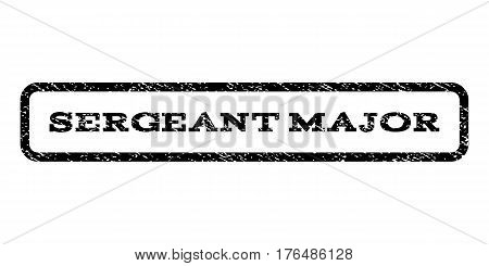 Sergeant Major watermark stamp. Text tag inside rounded rectangle frame with grunge design style. Rubber seal stamp with dirty texture. Vector black ink imprint on a white background.