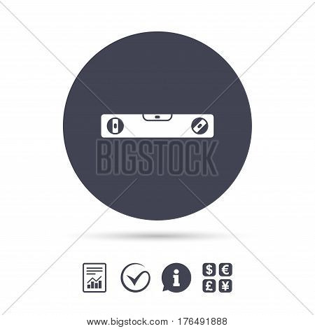 Bubble level sign icon. Spirit tool symbol. Report document, information and check tick icons. Currency exchange. Vector