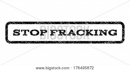 Stop Fracking watermark stamp. Text caption inside rounded rectangle frame with grunge design style. Rubber seal stamp with unclean texture. Vector black ink imprint on a white background.