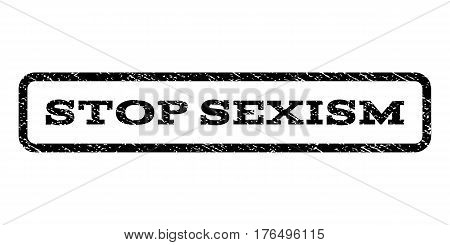 Stop Sexism watermark stamp. Text caption inside rounded rectangle with grunge design style. Rubber seal stamp with unclean texture. Vector black ink imprint on a white background.