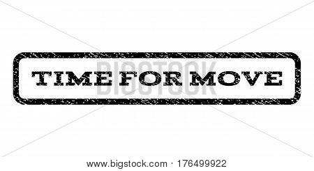 Time For Move watermark stamp. Text tag inside rounded rectangle frame with grunge design style. Rubber seal stamp with dust texture. Vector black ink imprint on a white background.