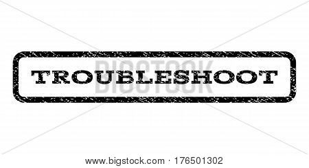 Troubleshoot watermark stamp. Text caption inside rounded rectangle with grunge design style. Rubber seal stamp with dirty texture. Vector black ink imprint on a white background.
