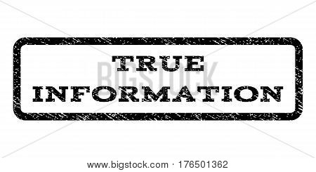 True Information watermark stamp. Text tag inside rounded rectangle frame with grunge design style. Rubber seal stamp with dirty texture. Vector black ink imprint on a white background.