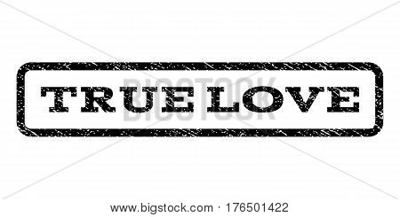 True Love watermark stamp. Text caption inside rounded rectangle with grunge design style. Rubber seal stamp with dirty texture. Vector black ink imprint on a white background.