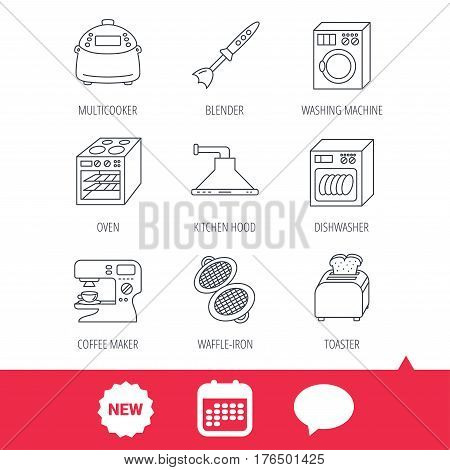 Dishwasher, washing machine and blender icons. Kitchen hood, coffee maker and toaster linear signs. Oven, multicooker and waffle-iron icons. New tag, speech bubble and calendar web icons. Vector