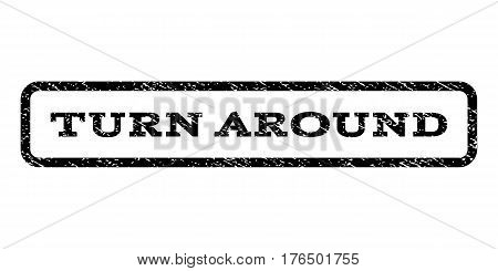 Turn Around watermark stamp. Text caption inside rounded rectangle with grunge design style. Rubber seal stamp with dirty texture. Vector black ink imprint on a white background.