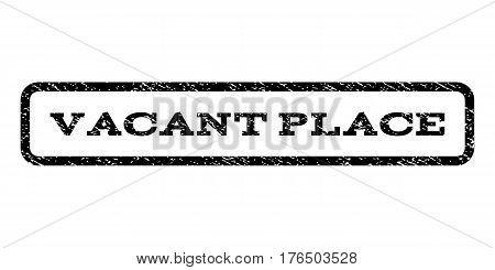 Vacant Place watermark stamp. Text caption inside rounded rectangle with grunge design style. Rubber seal stamp with scratched texture. Vector black ink imprint on a white background.