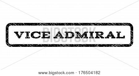 Vice Admiral watermark stamp. Text tag inside rounded rectangle with grunge design style. Rubber seal stamp with dust texture. Vector black ink imprint on a white background.