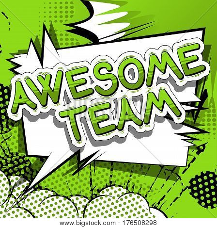Awesome Team - Comic book style phrase on abstract background.