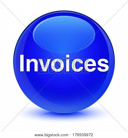 Invoices Glassy Blue Round Button