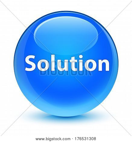 Solution Glassy Cyan Blue Round Button