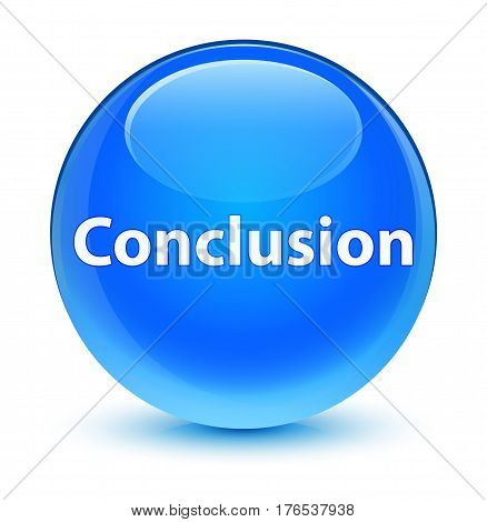 Conclusion Glassy Cyan Blue Round Button