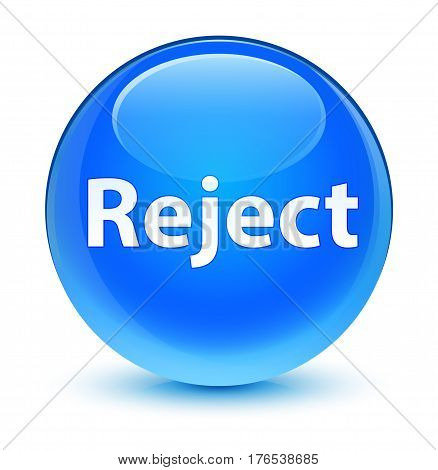 Reject Glassy Cyan Blue Round Button