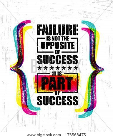 Failure Is Not The Opposite Of Success. It Is Part Of Success. Inspiring Creative Motivation Quote Template. Vector Typography Banner Design Concept On Grunge Texture Rough Background
