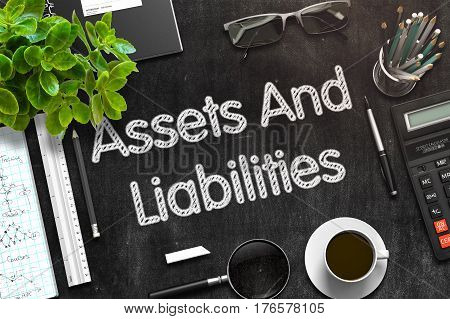 Assets And Liabilities. Business Concept Handwritten on Black Chalkboard. Top View Composition with Chalkboard and Office Supplies. 3d Rendering. Toned Illustration.