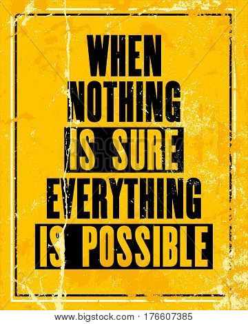 Inspiring motivation quote with text when nothing is sure everything is possible. Vector typography poster design concept. Distressed old metal sign texture.