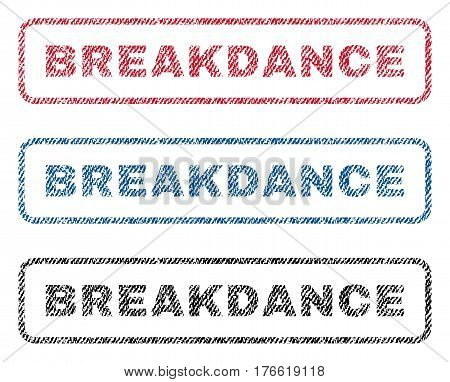 Breakdance text textile seal stamp watermarks. Blue red black fabric vectorized texture. Vector caption inside rounded rectangular banner. Rubber sticker with fiber textile structure.