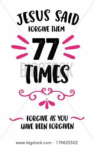 Jesus Said forgive them 77 times Forgive as you have been forgiven Typography Design Poster Vector Art with Pink Design Ornaments and Flourishes
