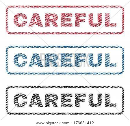 Careful text textile seal stamp watermarks. Blue, red, black fabric vectorized texture. Vector caption inside rounded rectangular shape. Rubber sticker with fiber textile structure.