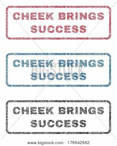 Cheek Brings Success text textile seal stamp watermarks. Blue, red, black fabric vectorized texture. Vector tag inside rounded rectangular banner. Rubber emblem with fiber textile structure.