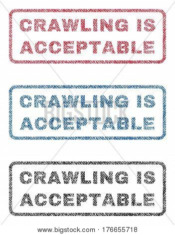 Crawling Is Acceptable text textile seal stamp watermarks. Blue, red, black fabric vectorized texture. Vector tag inside rounded rectangular shape. Rubber sticker with fiber textile structure.