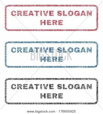 Creative Slogan Here text textile seal stamp watermarks. Blue, red, black fabric vectorized texture. Vector caption inside rounded rectangular banner. Rubber sticker with fiber textile structure.