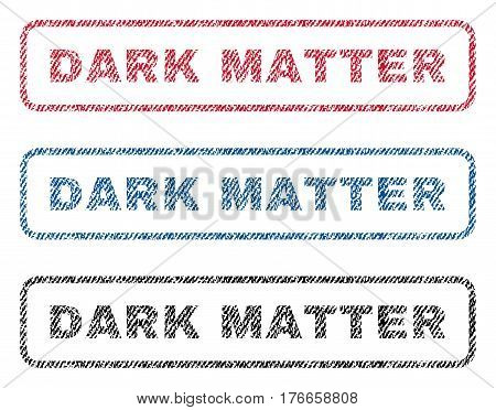 Dark Matter text textile seal stamp watermarks. Blue, red, black fabric vectorized texture. Vector tag inside rounded rectangular banner. Rubber emblem with fiber textile structure.