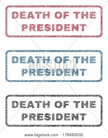 Death Of The President text textile seal stamp watermarks. Blue, red, black fabric vectorized texture. Vector caption inside rounded rectangular banner. Rubber sticker with fiber textile structure.